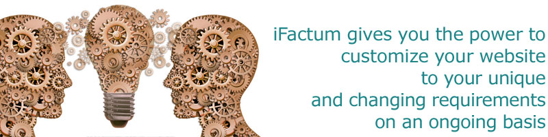 iFactum gives you the power to customize your website to your unique and changing requirements on an ongoing basis